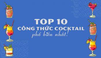 Top 10 công thức pha chế cocktail phổ biến nhất