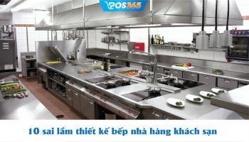 10 sai lầm thiết kế bếp nhà hàng khách sạn