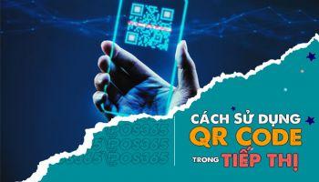 Sử dụng triệt để mã QR code Marketing như thế nào?