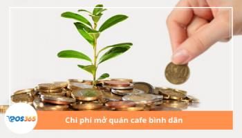 Chi phí mở quán cafe bình dân cần bao nhiêu vốn