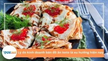 Tại sao kinh doanh bán đồ ăn keto là xu hướng hiện nay?
