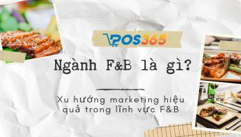 Ngành F&B là gì? Xu hướng marketing hiệu quả trong lĩnh vực F&B