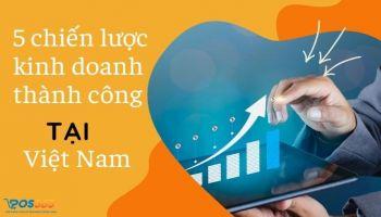 5 chiến lược kinh doanh thành công tại Việt Nam
