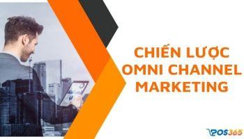 """Chiến lược Omni channel marketing giúp tăng doanh số """"chóng mặt"""""""
