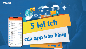 5 lợi ích của app quản lý đơn hàng mang lại