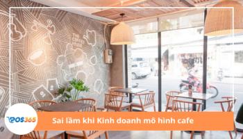 Những sai lầm nghiêm trọng khi kinh doanh mô hình cafe