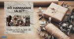 Đồ handmade là gì? Ý tưởng kiếm tiền từ kinh doanh đồ handmade