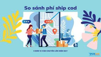 So sánh phí ship cod của 5 đơn vị vận chuyển lớn hiện nay