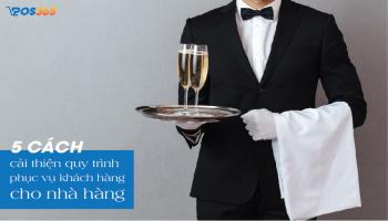 5 cách cải thiện quy trình phục vụ khách hàng cho nhà hàng
