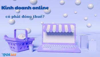 Kinh doanh online có phải đóng thuế? Các khoản phí mà người kinh doanh online nên biết