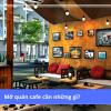 Những điều cần thiết để bắt đầu mở quán cafe