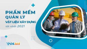 Phần mềm quản lý cửa hàng vật liệu xây dựng tốt nhất 2021