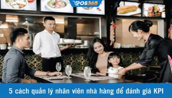 5 cách quản lý nhân viên nhà hàng để đánh giá KPI