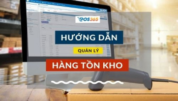 Hướng dẫn quản lý hàng tồn kho bằng phần mềm POS365