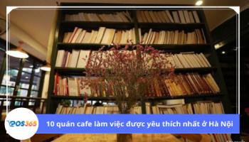 Top 10 quán cà phê làm việc được yêu thích nhất tại Hà Nội