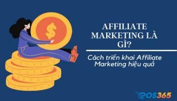 Affiliate marketing là gì? Cách triển khai Affiliate Marketing hiệu quả