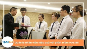 Hướng dẫn quản lý nhân viên hiệu quả với phần mềm POS365