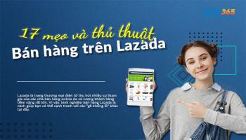 Kinh nghiệm bán hàng Lazada: 17 Mẹo và thủ thuật