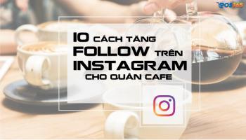10 cách tăng follow trên Instagram cho quán cafe