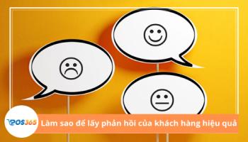 Làm sao để lấy phản hồi của khách hàng một cách hiệu quả